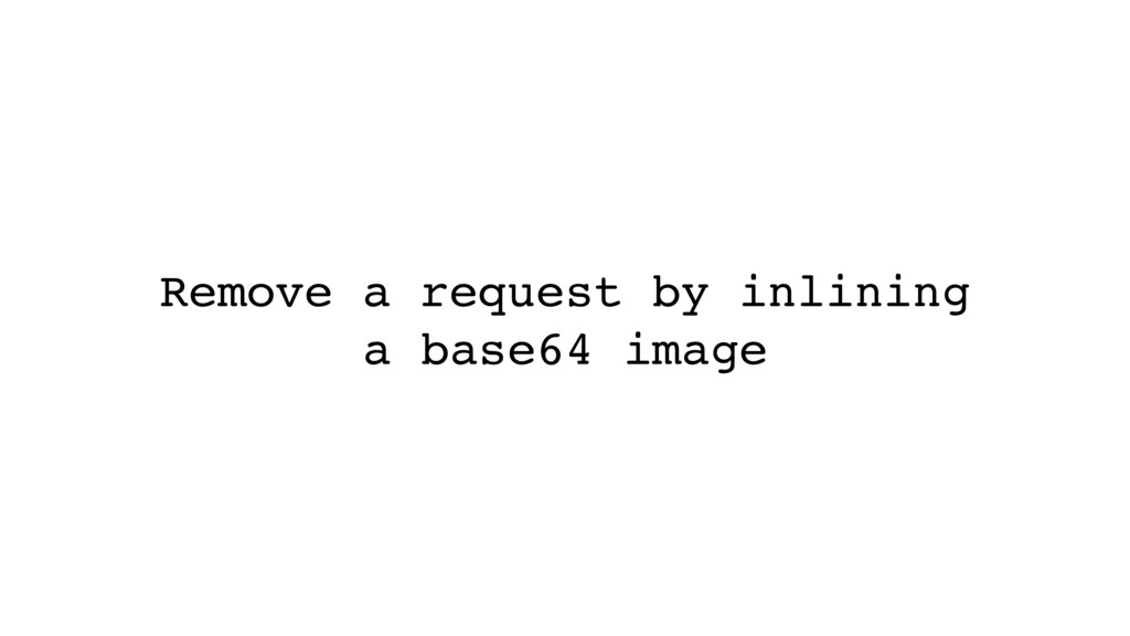 Remove a request by inlining a base64 image