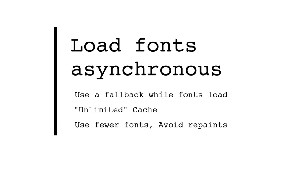 Load fonts asynchronous Use a fallback while fo...