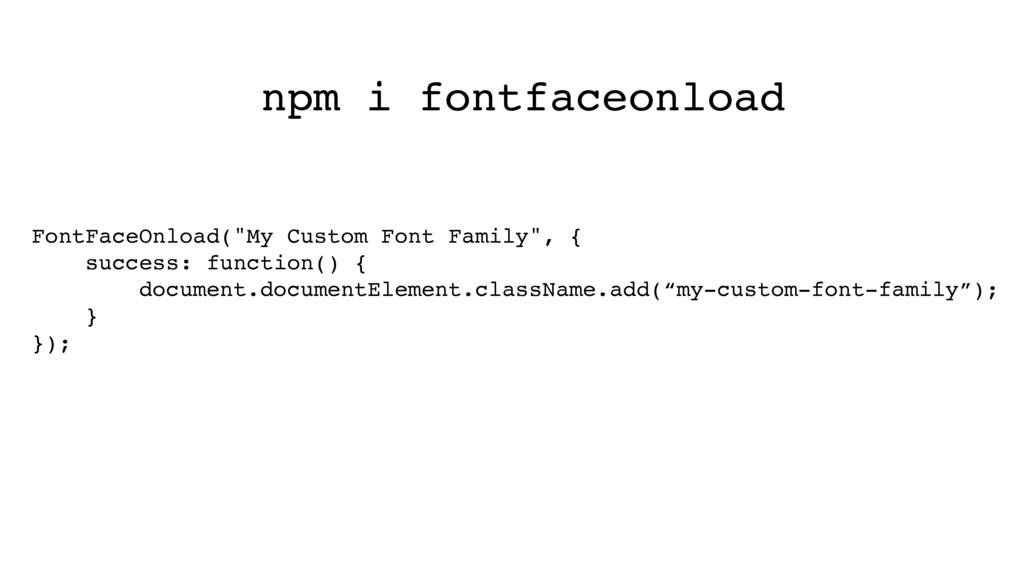 "npm i fontfaceonload FontFaceOnload(""My Custom ..."