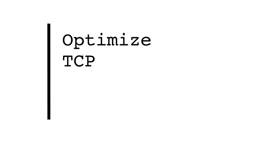 Optimize TCP
