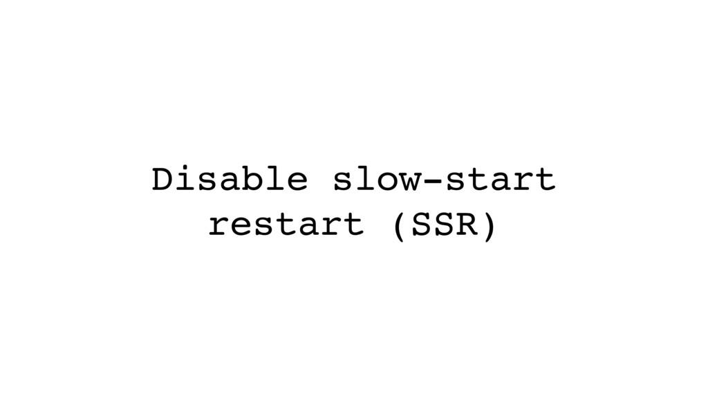 Disable slow-start restart (SSR)