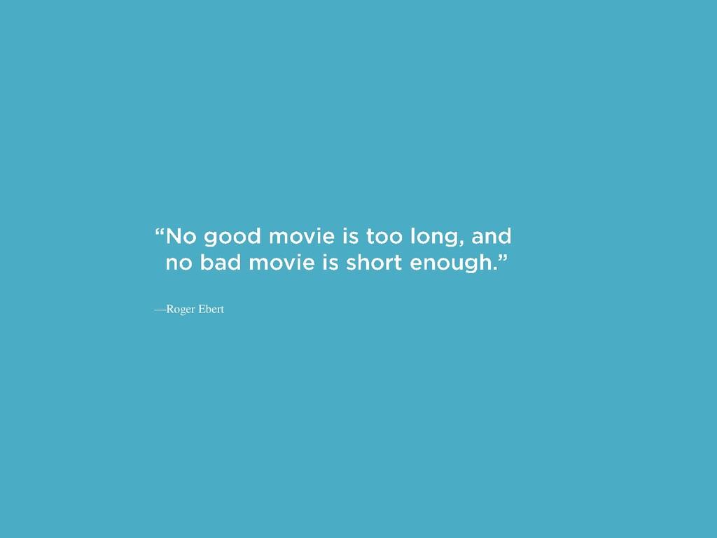 —Roger Ebert