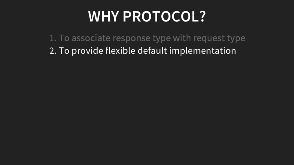 WHY PROTOCOL? 2. To provide flexible default im...