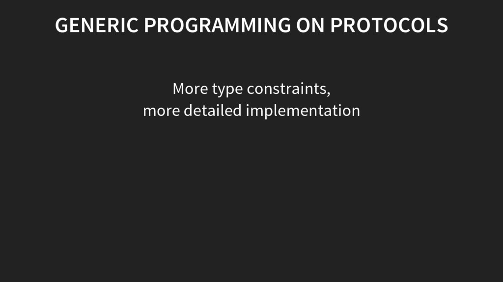 GENERIC PROGRAMMING ON PROTOCOLS More type cons...