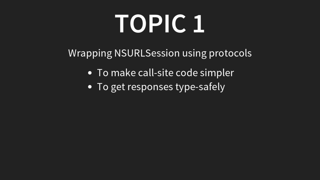 TOPIC 1 Wrapping NSURLSession using protocols T...