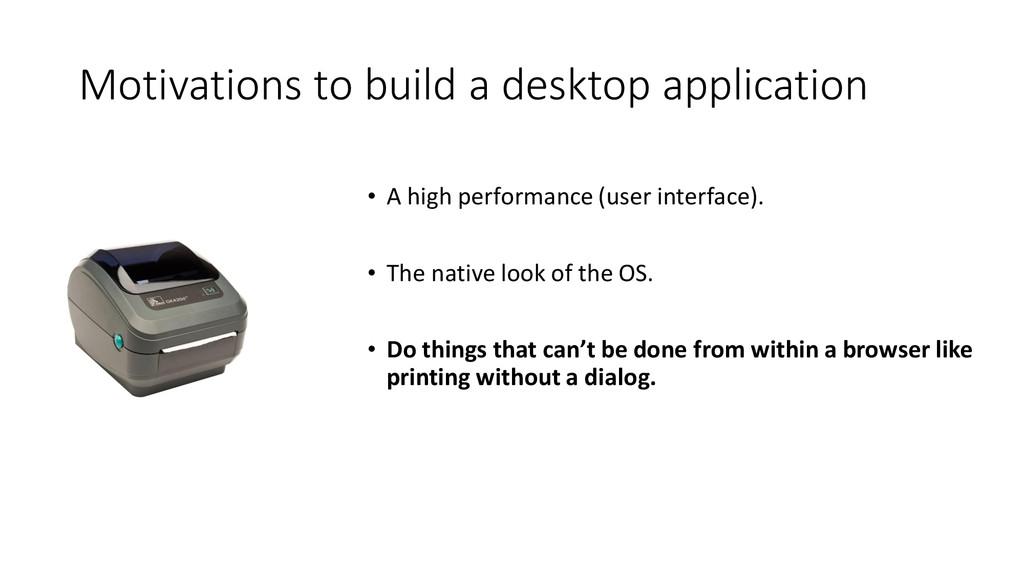 Motivations to build a desktop application • A ...