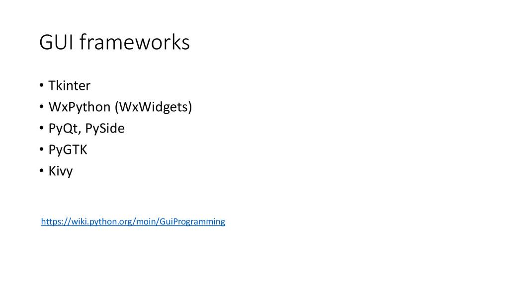 GUI frameworks • Tkinter • WxPython (WxWidgets)...