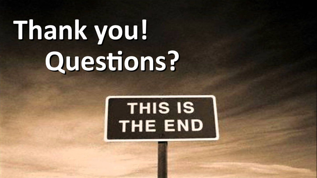 Questions? Questions? Thank you! Thank you!