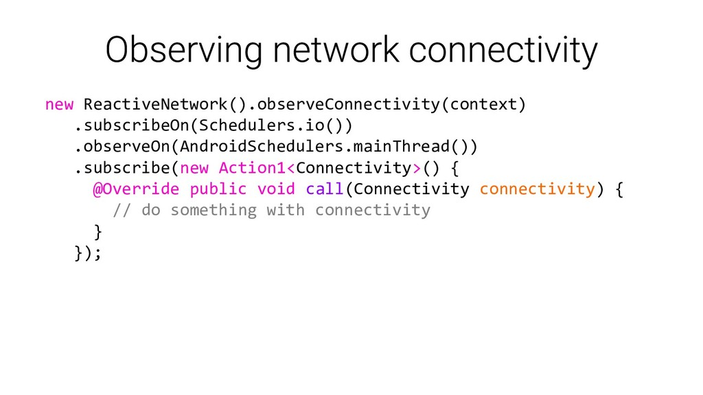 new ReactiveNetwork().observeConnectivity(conte...