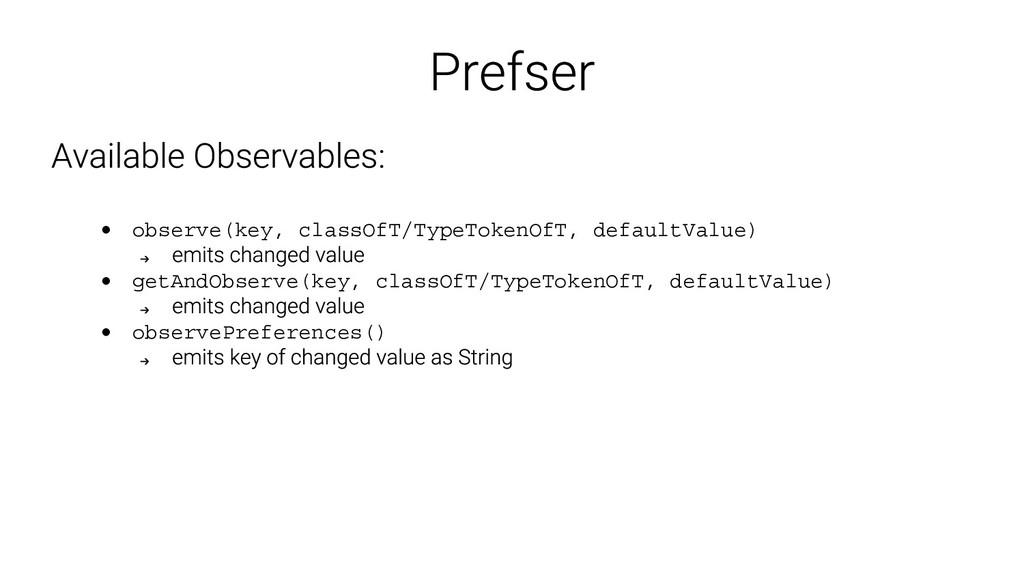 • observe(key, classOfT/TypeTokenOfT, defaultVa...