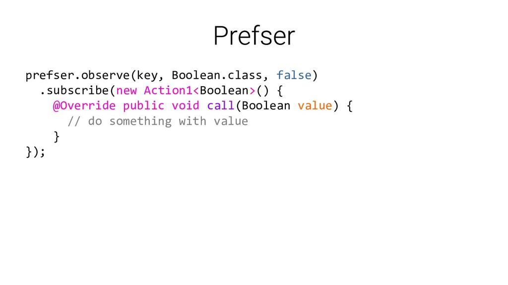 prefser.observe(key, Boolean.class, false) .sub...