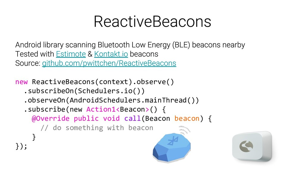 new ReactiveBeacons(context).observe() .subscri...
