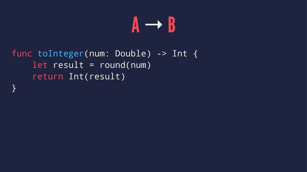 A → B func toInteger(num: Double) -> Int { let ...