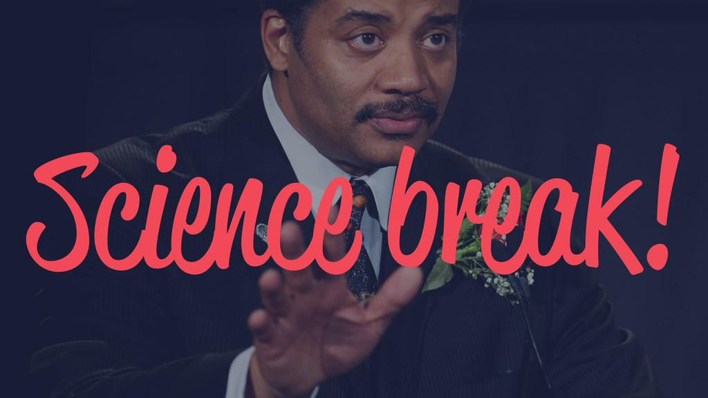 Science break!