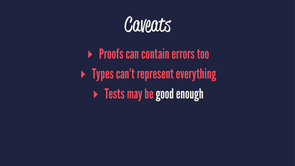 Caveats ▸ Proofs can contain errors too ▸ Types...