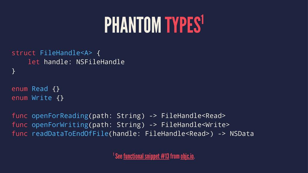 PHANTOM TYPES1 struct FileHandle<A> { let handl...