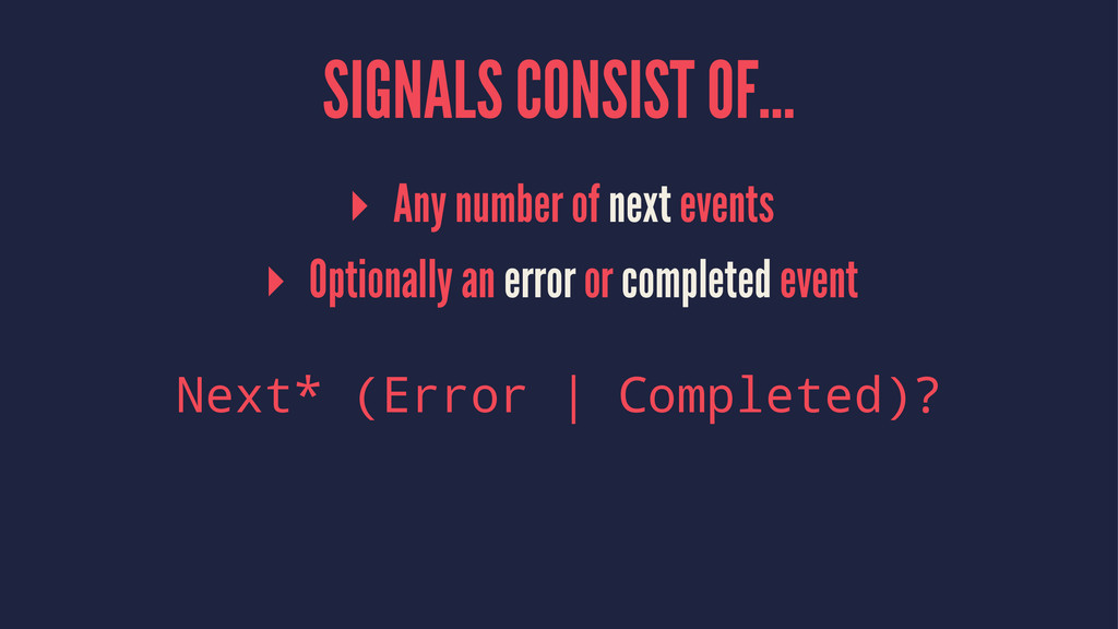 SIGNALS CONSIST OF… ▸ Any number of next events...