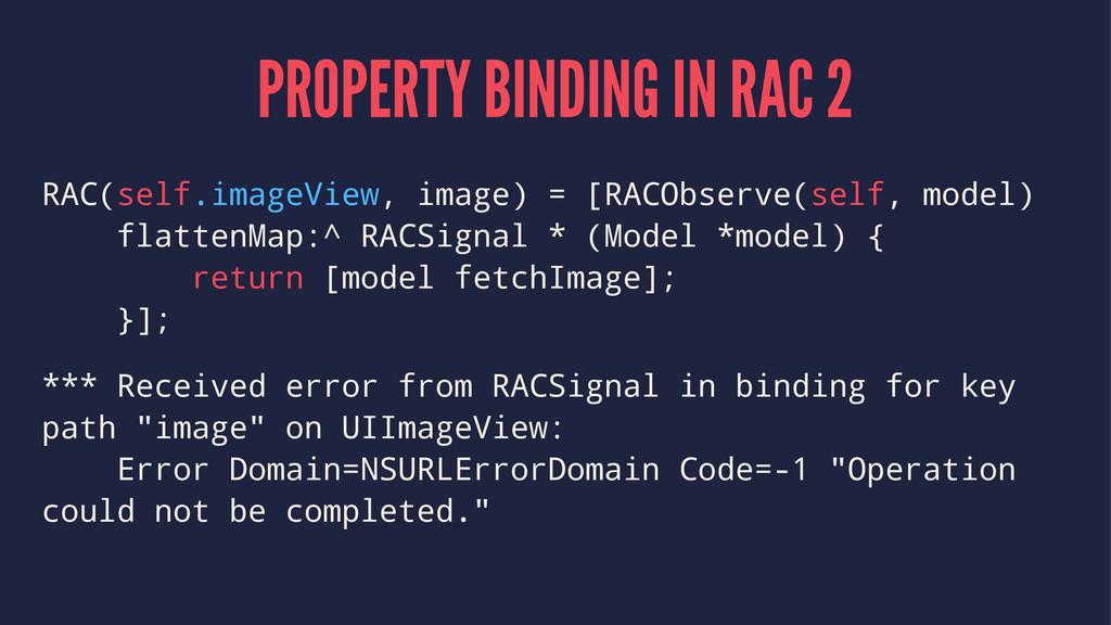 PROPERTY BINDING IN RAC 2 RAC(self.imageView, i...