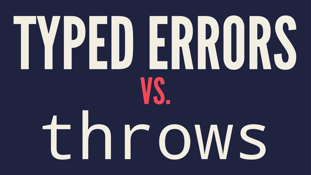 TYPED ERRORS VS. throws