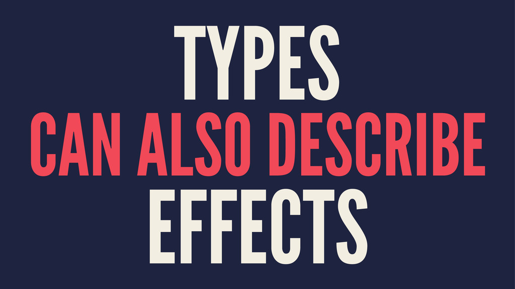 TYPES CAN ALSO DESCRIBE EFFECTS