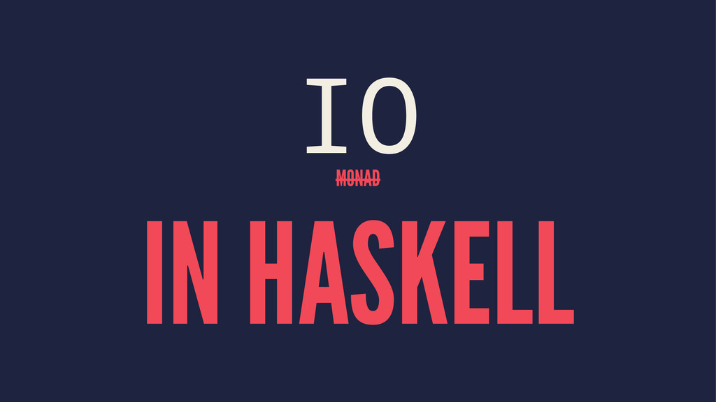 IO MONAD IN HASKELL