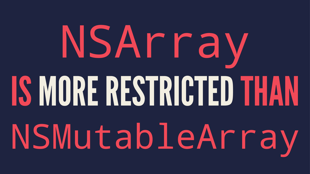 NSArray IS MORE RESTRICTED THAN NSMutableArray