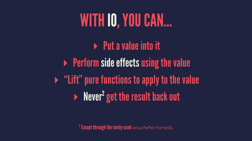 WITH IO, YOU CAN… ▸ Put a value into it ▸ Perfo...