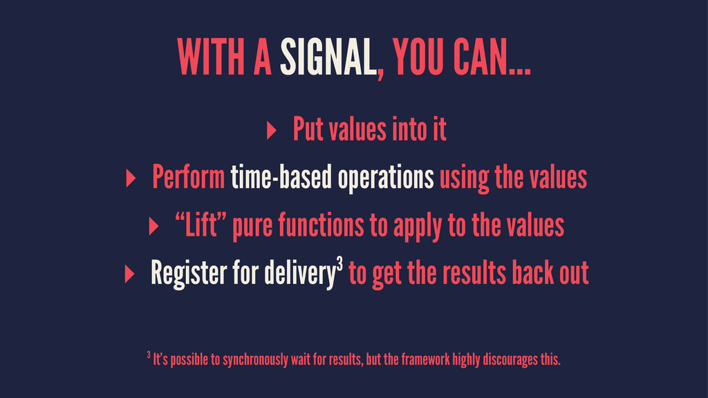 WITH A SIGNAL, YOU CAN… ▸ Put values into it ▸ ...