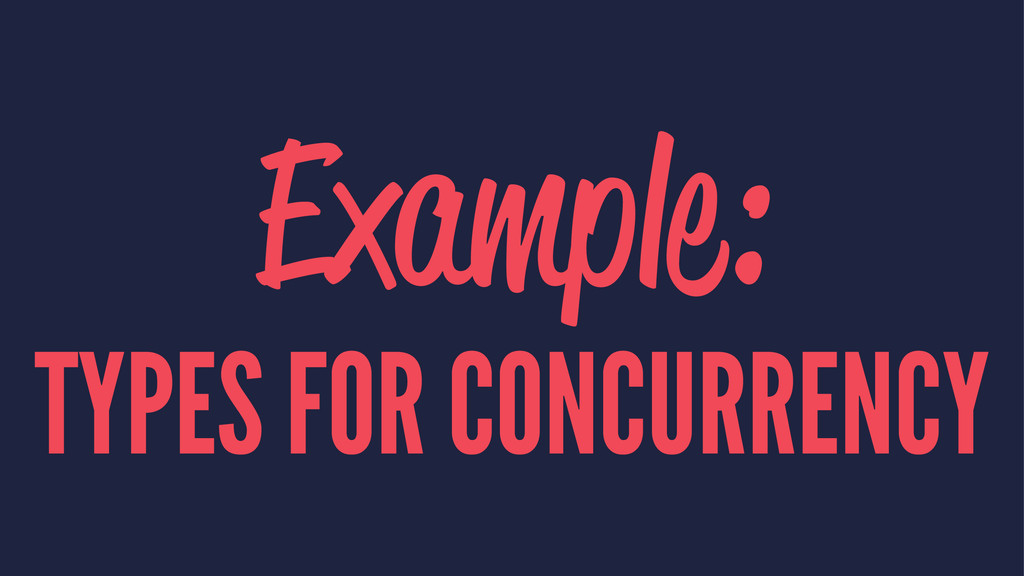 Example: TYPES FOR CONCURRENCY