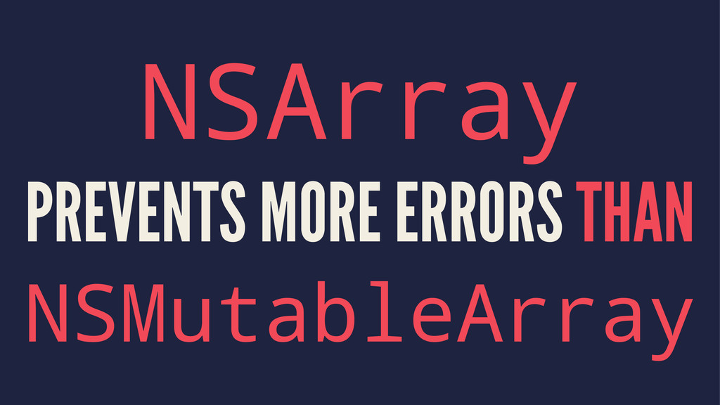 NSArray PREVENTS MORE ERRORS THAN NSMutableArray