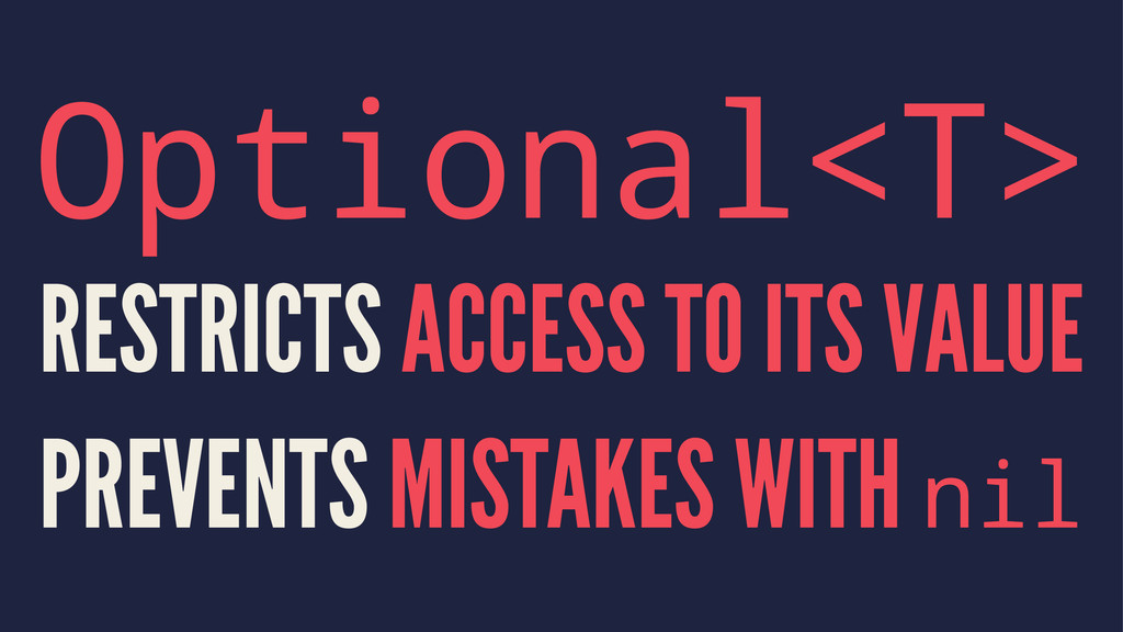 Optional<T> RESTRICTS ACCESS TO ITS VALUE PREVE...