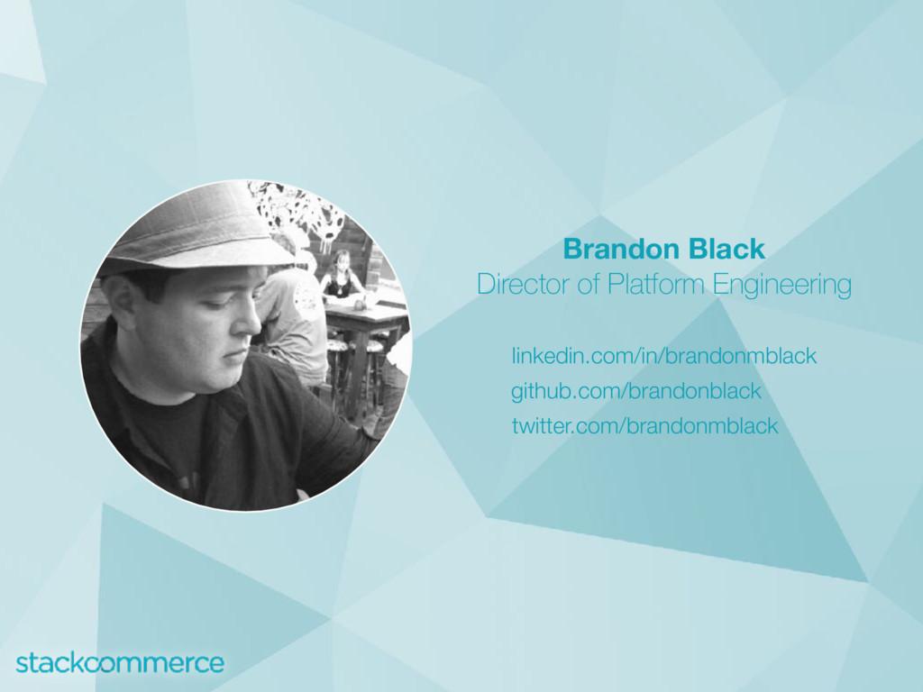 Brandon Black Director of Platform Engineering...