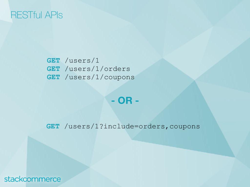 GET /users/1 GET /users/1/orders GET /users/1/c...