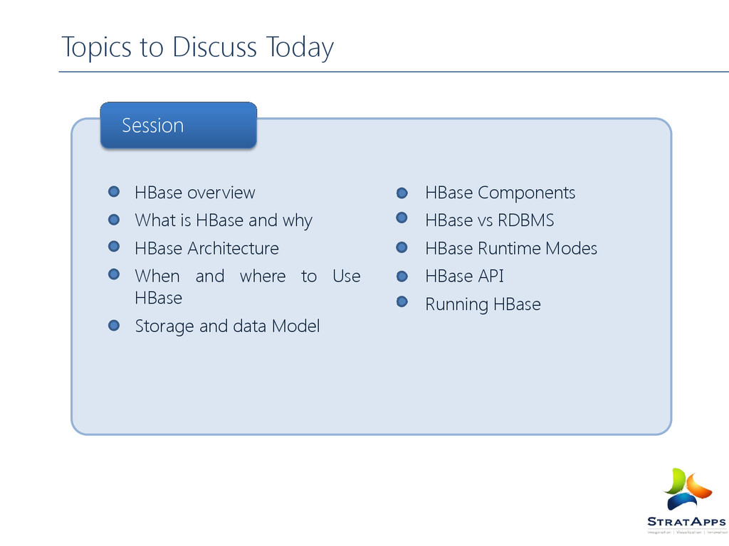 Topics to Discuss Today HBase overview What is ...