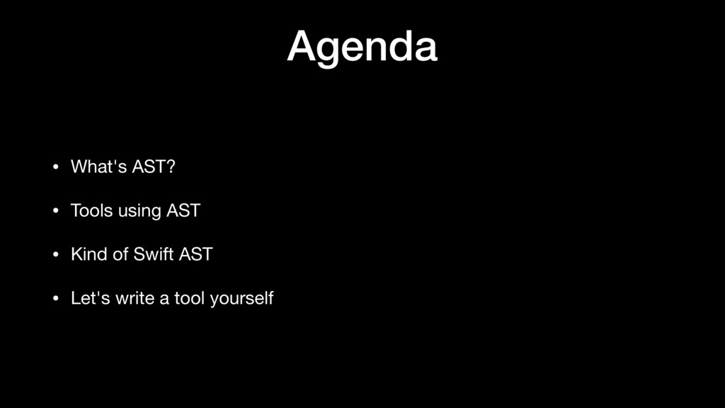 Agenda • What's AST?  • Tools using AST  • Kind...