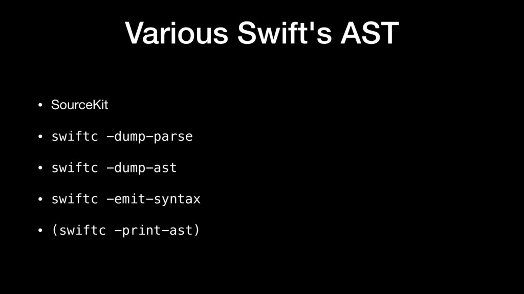 Various Swift's AST • SourceKit  • swiftc -dump...