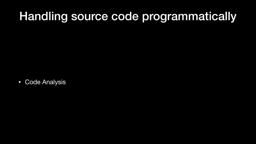 Handling source code programmatically • Code An...
