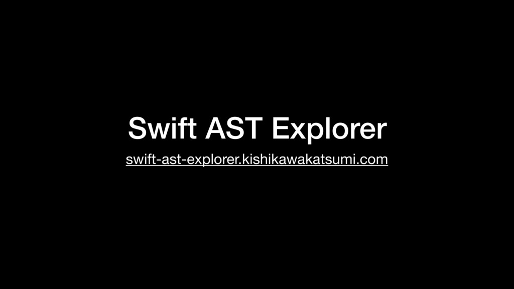 Swift AST Explorer swift-ast-explorer.kishikawa...