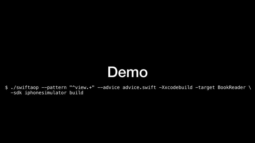 "Demo $ ./swiftaop --pattern ""^view.+"" --advice ..."