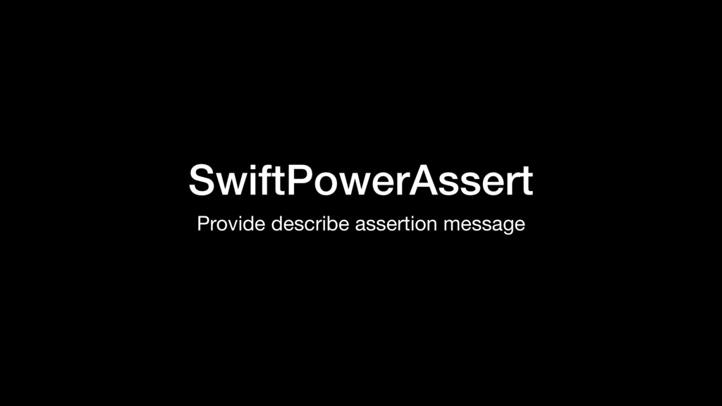 SwiftPowerAssert Provide describe assertion mes...