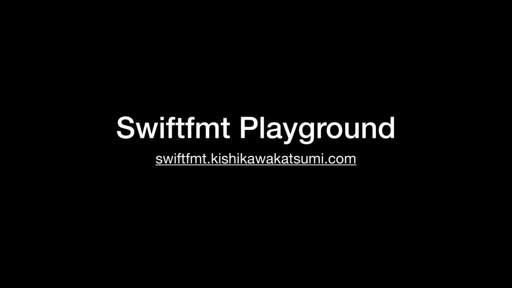 Swiftfmt Playground swiftfmt.kishikawakatsumi.c...