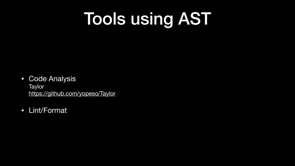Tools using AST • Code Analysis  Taylor  https:...