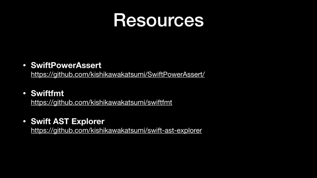 Resources • SwiftPowerAssert https://github.com...