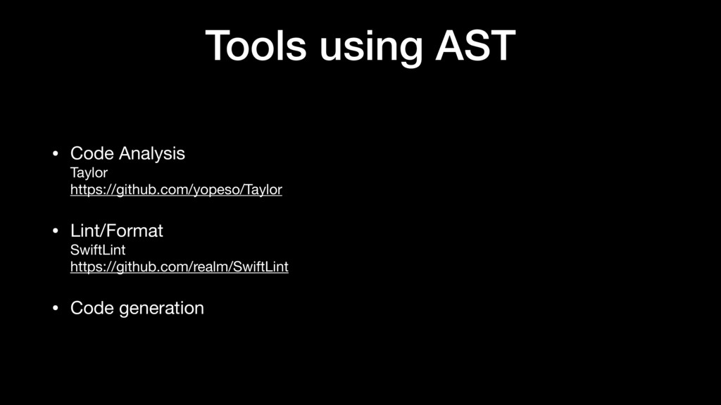 Tools using AST • Code Analysis  Taylor   https...