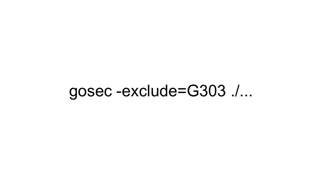 gosec -exclude=G303 ./...