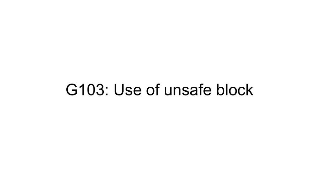 G103: Use of unsafe block