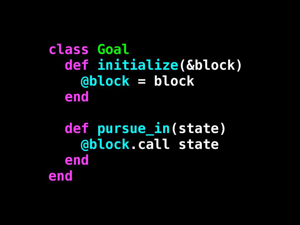 class Goal def initialize(&block) @block = bloc...