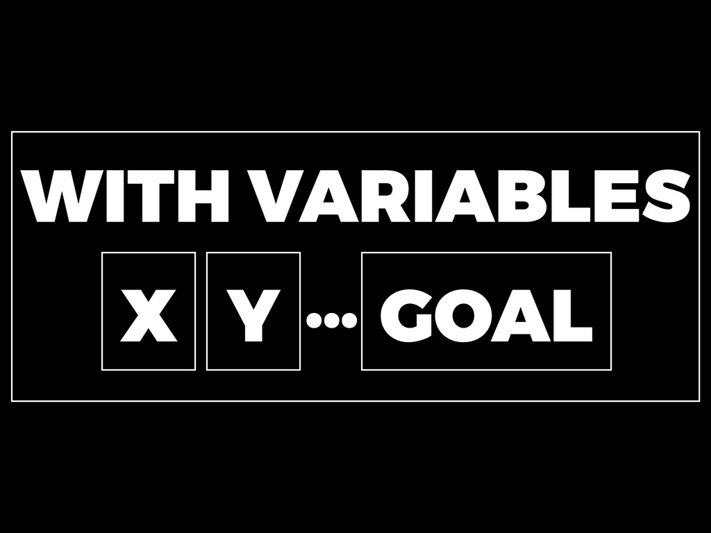 WITH VARIABLES GOAL X Y …