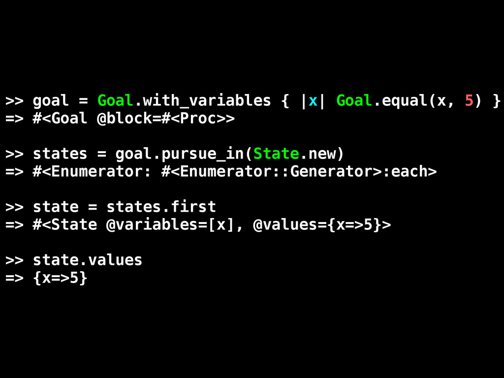 >> goal = Goal.with_variables { |x| Goal.equal(...