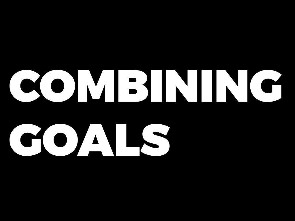 COMBINING GOALS